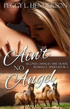 Ain't No Angel (Second Chances Time Travel Romance Series) by Peggy L Henderson, http://www.amazon.com/dp/B00H1ZX662/ref=cm_sw_r_pi_dp_fAqNsb0GTGYY3