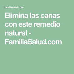 Elimina las canas con este remedio natural - FamiliaSalud.com Salud Natural, Hair Dos, Natural Health, Hair Makeup, Hair Beauty, Hairstyle, Tips, Ideas, Liliana