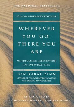 Wherever You Go, There You Are: Mindfulness Meditation In Everyday Life by Jon Kabat-Zinn, http://www.amazon.com/dp/B0037B6QSY/ref=cm_sw_r_pi_dp_z0m.ub11KNETV