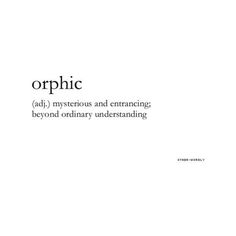 """She's orphic. Her mind, it's like a spinning mass of cogs and gears. Unusual Words, Weird Words, Rare Words, Unique Words, Cool Words, Strange Words, Interesting Words, Powerful Words, Fancy Words"