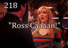 "Friends - Phoebe: ""Ross Caaaan! Ross Can get me the tickets! Ross Can GET ME THE TICKETS!!!!!!!!!"""