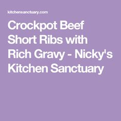 Crockpot Beef Short Ribs with Rich Gravy - Nicky's Kitchen Sanctuary