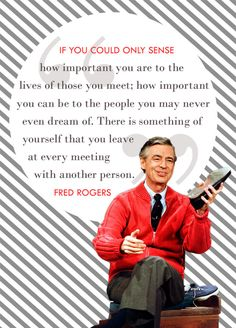 One of my favorite quotes! Creative Giants – Fred Rogers: Fred believed children could spot phonies a mile away and that one of the best gifts to be given is your own honest self. Now Quotes, Great Quotes, Quotes To Live By, Life Quotes, Inspirational Quotes, Hero Quotes, Sunday Quotes, Awesome Quotes, Crush Quotes