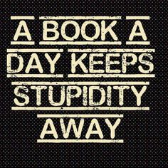 A book a day keeps stupidity away.