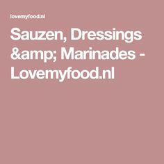 Sauzen, Dressings & Marinades - Lovemyfood.nl