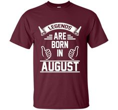 Legends Are Born In August. Funny Birthday T-Shirt For Men.