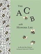 The A C B With Honora Lee by Kate De Goldi. On Saturday mornings Perry and her father visit her gran, Honora Lee, at the Santa Lucia rest home, but Gran never remembers them. 'Who is that man?' Honora Lee asks when Perry's father leaves the room. Then Perry visits Santa Lucia on Thursday afternoons where she discovers her Gran has an unconventional interest in the alphabet. So Perry decides to make an alphabet book with the help of Honora and the others.