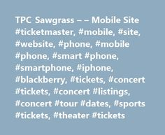 TPC Sawgrass – – Mobile Site #ticketmaster, #mobile, #site, #website, #phone, #mobile #phone, #smart #phone, #smartphone, #iphone, #blackberry, #tickets, #concert #tickets, #concert #listings, #concert #tour #dates, #sports #tickets, #theater #tickets http://puerto-rico.remmont.com/tpc-sawgrass-mobile-site-ticketmaster-mobile-site-website-phone-mobile-phone-smart-phone-smartphone-iphone-blackberry-tickets-concert-tickets-concert-listings/  # Tournament Office hours: 9:00am – 5:00pm (Eastern…