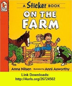 On the Farm A Sticker Book (9780763604998) Anna Nilsen, Anni Axworthy , ISBN-10: 0763604992  , ISBN-13: 978-0763604998 ,  , tutorials , pdf , ebook , torrent , downloads , rapidshare , filesonic , hotfile , megaupload , fileserve