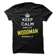 KEEP CALM AND LET WOODMAN HANDLE IT! NEW - #style #shirt maker. CHECK PRICE => https://www.sunfrog.com/Names/KEEP-CALM-AND-LET-WOODMAN-HANDLE-IT-NEW.html?60505