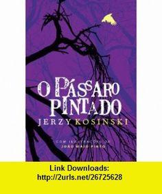 O P�ssaro Pintado (Portuguese Edition) (9789729982927) Jerzy Kosinski , ISBN-10: 9729982929  , ISBN-13: 978-9729982927 ,  , tutorials , pdf , ebook , torrent , downloads , rapidshare , filesonic , hotfile , megaupload , fileserve