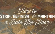 How to clean, refinish, and maintain a slate tile floor—without getting a divorce.
