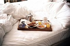 Have someone bring me breakfast in bed :)