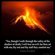 """Psalm 23:4 """"Yea, though I walk through the valley of the shadow of death, I will fear no evil: for thou art with me; thy rod and thy staff they comfort me""""."""