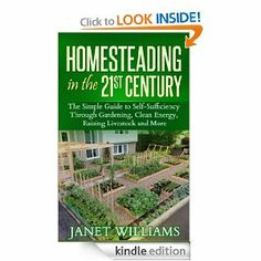 Homesteading in the 21st Century: The Simple Guide to Self-Sufficiency Through Gardening, Clean Energy, Raising Livestock and More - FREE today, 9/20/13 on Kindle