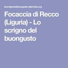 Focaccia di Recco (Liguria) - Lo scrigno del buongusto