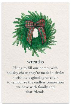 Hung to fill our homes with holiday cheer, they're made in circles with no beginning or end to symbolize the endless connection we have with family and dear friends. Christmas Quotes, All Things Christmas, Christmas Time, Tartan Christmas, Xmas, Christmas Greetings, Merry Christmas, Spiritual Symbols, Spiritual Meaning