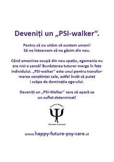 """Pentru că nu uităm că suntem umani! Să ne întoarcem să ne găsim din nou. Când omenirea ocupă din nou spațiu, egomania nu are nici o șansă! Bunăstarea tuturor merge în fața individului. """"PSI-walker"""" este unul pentru transformarea conștiinței sale, astfel încât să puteț i scăpa de dominația ego-ului. Deveniți un """"PSI-Walker"""" care să apară ca un suflet determinat! PSI-walker community Healthy Mind, Health, Life"""