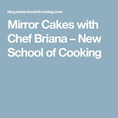 Mirror Cakes with Chef Briana – New School of Cooking