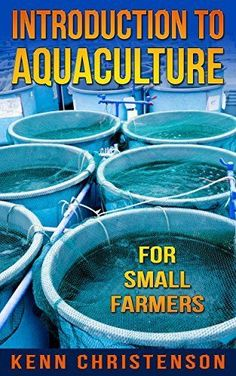 An Introduction To Aquaculture For Small Farmers: Aquaculture, Aquaponics (Self Sustained Living) Aquaponics Greenhouse, Aquaponics Fish, Aquaponics System, Hydroponic Gardening, Organic Gardening, Hydroponic Systems, Aqua Culture, Urban Farming, Farmer