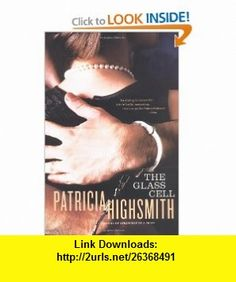 The Glass Cell (9780393325676) Patricia Highsmith , ISBN-10: 0393325679  , ISBN-13: 978-0393325676 ,  , tutorials , pdf , ebook , torrent , downloads , rapidshare , filesonic , hotfile , megaupload , fileserve