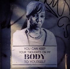 African-American and Iranian artist Tatyana Fazlalizadeh is known for her overtly feminist paste-up images of women, each coupled with a sta...
