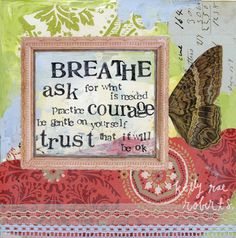 breath. aske for what is needed. practice courage. be gentle on yourself. trust that it will be ok.   wings. art. mixed media. collage.