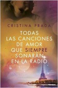Todas las canciones de amor que aún suenan en la radio, de Cristina Prada. Una novela de amor intensa y adictiva que te llevará más allá de los límites