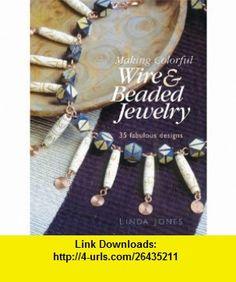 Making Colorful Wire  Beaded Jewelry (9781596680142) Linda Jones , ISBN-10: 1596680148  , ISBN-13: 978-1596680142 ,  , tutorials , pdf , ebook , torrent , downloads , rapidshare , filesonic , hotfile , megaupload , fileserve