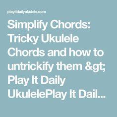 Simplify Chords: Tricky Ukulele Chords and how to untrickify them > Play It Daily UkulelePlay It Daily Ukulele