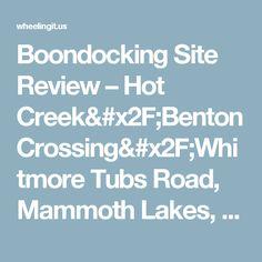 Boondocking Site Review – Hot Creek/Benton Crossing/Whitmore Tubs Road, Mammoth  Lakes