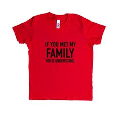 If You Met My Family You'd Understand Mother Father Grandma Grandpa Aunt Uncle Kids Parent Parents Parenting Unisex T Shirt SGAL4 Unisex Kid's Shirt
