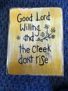 Good Lord Willing and the Creek Don't Rise! Southern Sayings