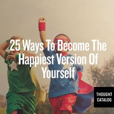 25 Ways To Become The Happiest Version Of Yourself