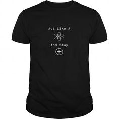 I Love Act Like A Proton And Stay Positive Science Nerd T Shirt Shirts & Tees
