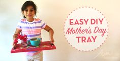 Easy DIY Tray for Mother's Day!