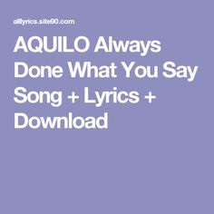 AQUILO Always Done What You Say Song + Lyrics + Download