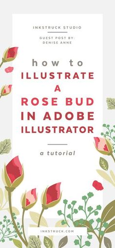 Learn how to illustrate rose buds in Adobe Illustrator by following this super easy and fun tutorial by Denise Anne Designs for Inkstruck Studio.