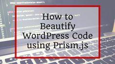 How to Beautify WordPress Code using Prism.js #WordPressPlugins #WordPressSyntaxhighlighter #WordPressCodeHighlighter