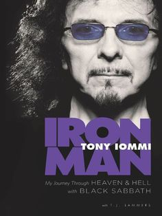 Iron Man: My Journey through Heaven and Hell with Black Sabbath / Tony Iommi ~ The memoir of one of the great musicians of our time, Tony Iommi—Grammy-winning revolutionary guitarist, cofounding member of Black Sabbath, and architect of heavy metal