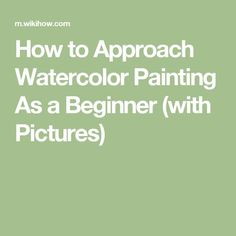 How to Approach Watercolor Painting As a Beginner (with Pictures)