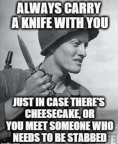 Always carry a knife with you.