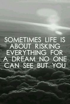 Sometimes, life is about risking everything for a dream no one  can see but you #pinterest #2015 #chapter1 #page29