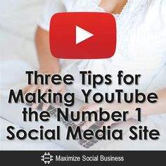 Three-Tips-Using-YouTube-as-a-Social-Media-Site.  Are you using YouTube for your business?