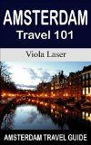 Free Kindle Book -  [Travel][Free] Amsterdam Travel 101. Amsterdam's Must Have Backpacking Guide Book. Essential Amsterdam Tourism Guide, Amsterdam Travel Guide, Weed, Red Light District ... Amsterdam, Holland tourism, travel europe)
