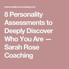 8 Personality Assessments to Deeply Discover Who You Are — Sarah Rose Coaching