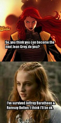 So, you think you can become the next Jean Grey, do you?  I've survived Joffrey Baratheon & Ramsay Bolton. I think I'll be ok.