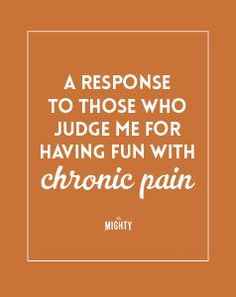 Why people with chronic pain conditions shouldn't feel judged when they have fun despite their pain. Occipital Neuralgia, Chronic Illness Quotes, Facial Nerve, Complex Regional Pain Syndrome, Interstitial Cystitis, Traumatic Brain Injury, Crps, Thyroid Problems, Nerve Pain