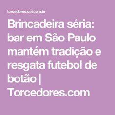 3aa81349bb Brincadeira séria  bar em São Paulo mantém tradição e resgata futebol de  botão