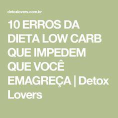 10 ERROS DA DIETA LOW CARB QUE IMPEDEM QUE VOCÊ EMAGREÇA | Detox Lovers